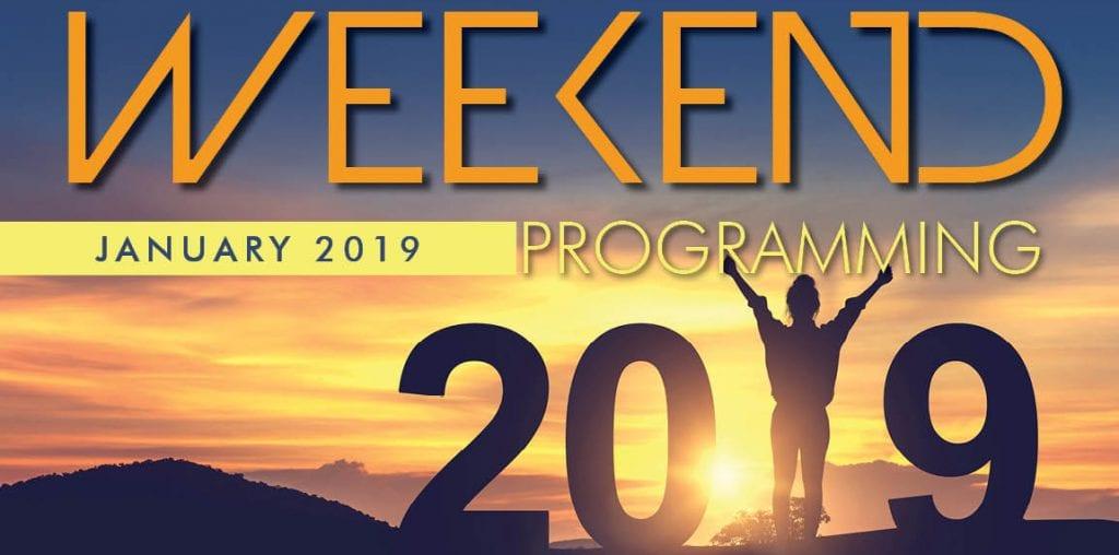 January 2019 Weekend Programming