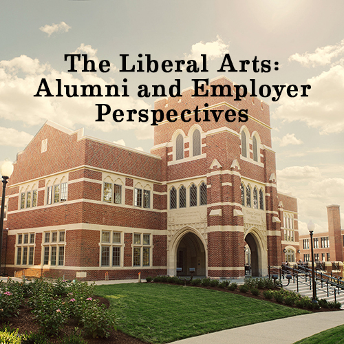 The Liberal Arts: Alumni and Employer Perspectives