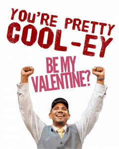 You're pretty Cool-ey. Be my valentine?