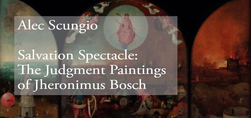 Alec Scungio, Salvation Spectacle The Judgement Paintings of Jheronimus Bosch