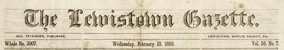 Masthead of the Lewistown Gazette, Lewistown, Mifflin County, Pa., Whole No. 3007, vol. 59, no. 7 (February 10, 1869).