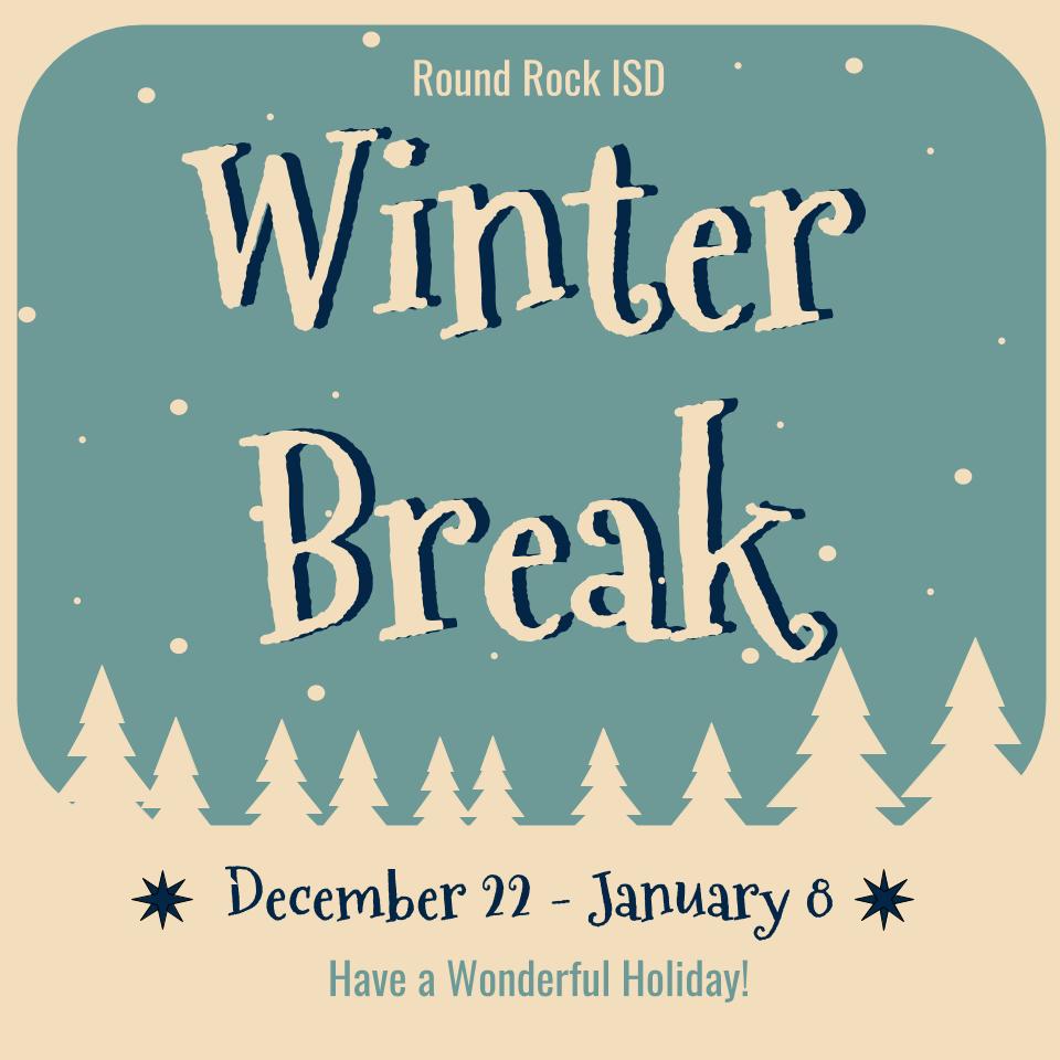Winter Break Dec 22nd - Jan 8th