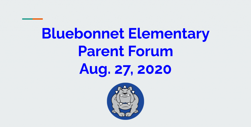 Bluebonnet Elementary Parent Forum August 27, 2020