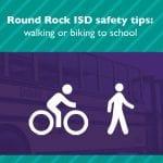 Round Rock ISD safety tips: walking or biking to school