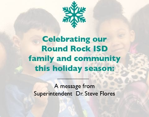 Celebrating our Round Rock ISD family and community this holiday season: A message from Superintendent Dr. Steve Flores