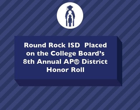 Round Rock ISD Makes College Board's 8th Annual AP® District Honor Roll