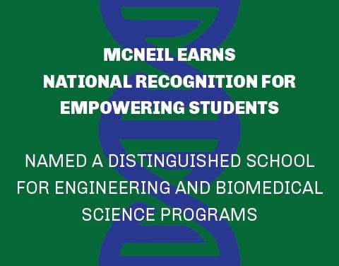 McNeil earns national recognition for empowering students, named a Distinguished School for Engineering and Biomedical Science programs