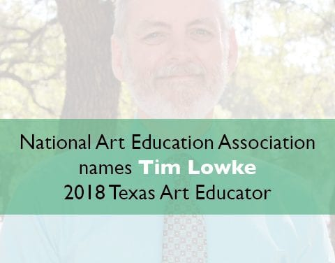 National Art Education Association names Tim Lowke named 2018 Texas Art Educator