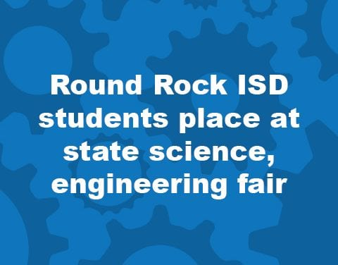 Round Rock ISD students place at state science, engineering fair