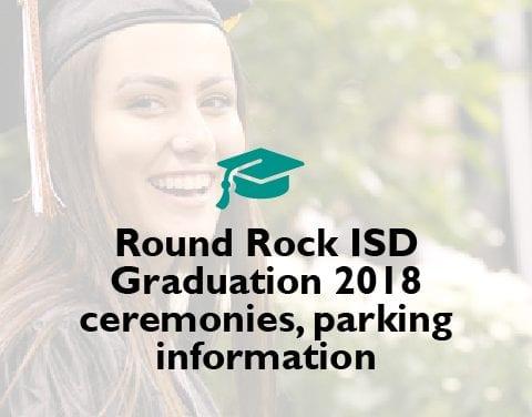 Round Rock ISD Graduation 2018 ceremonies, parking information