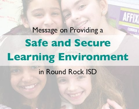 Message on Providing a Safe and Secure Learning Environment in Round Rock ISD