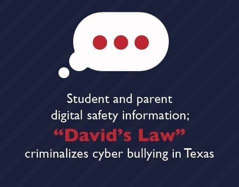 "Student and parent digital safety information; ""David's Law"" criminalizes cyber bullying in Texas"