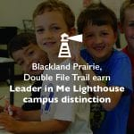 Blackland Prairie, Double File Trail earn Leader in Me Lighthouse campus distinction
