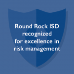 Round Rock ISD recognized for excellence in risk management