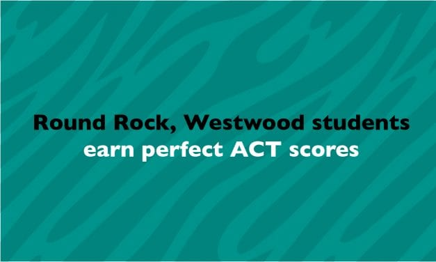 Round Rock, Westwood students earn perfect ACT scores