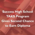 Success TAKS program gives second chance to earn diploma