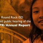 Round Rock ISD to hold public hearing of the TAPR/Annual Report