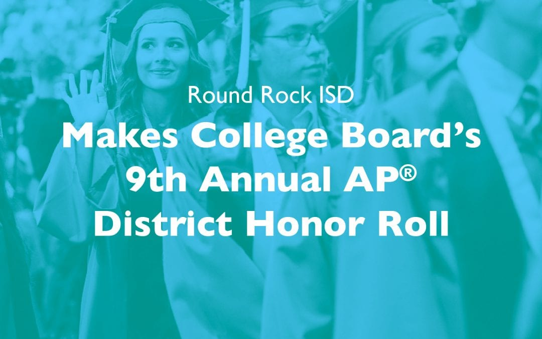 Round Rock ISD  Makes College Board's 9th Annual AP® District Honor Roll