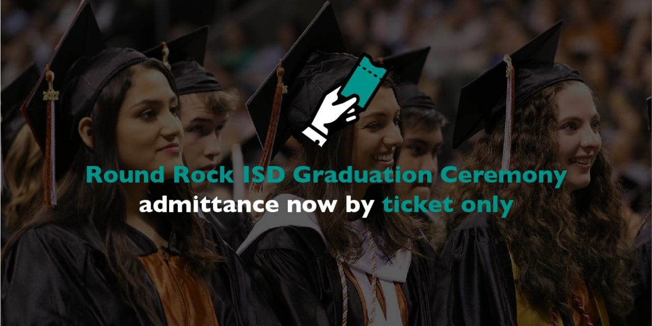 Round Rock ISD Graduation Ceremony admittance now ticket only