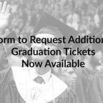Form to Request for Additional Graduation Tickets Now Available