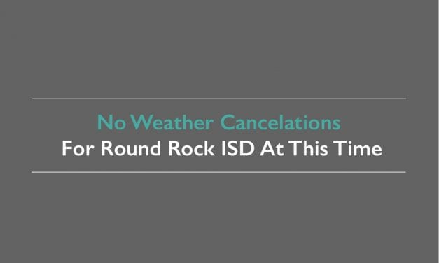 No Weather Cancelations For Round Rock ISD At This Time