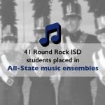 41 Round Rock ISD students placed in All-State music ensembles