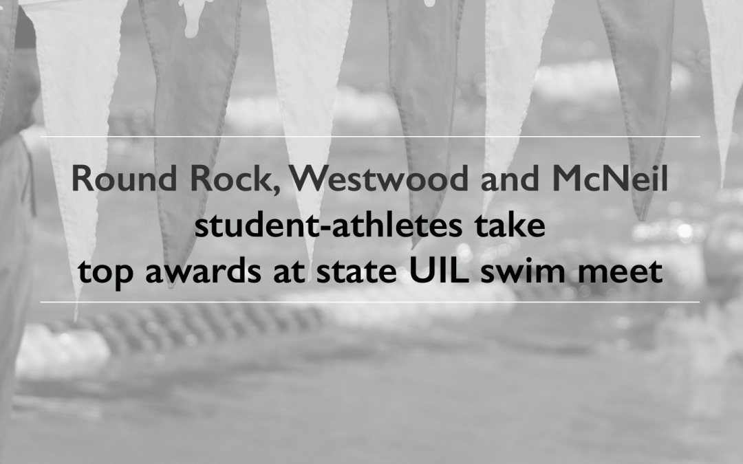 Round Rock, Westwood and McNeil student-athletes take top awards at state UIL swim meet