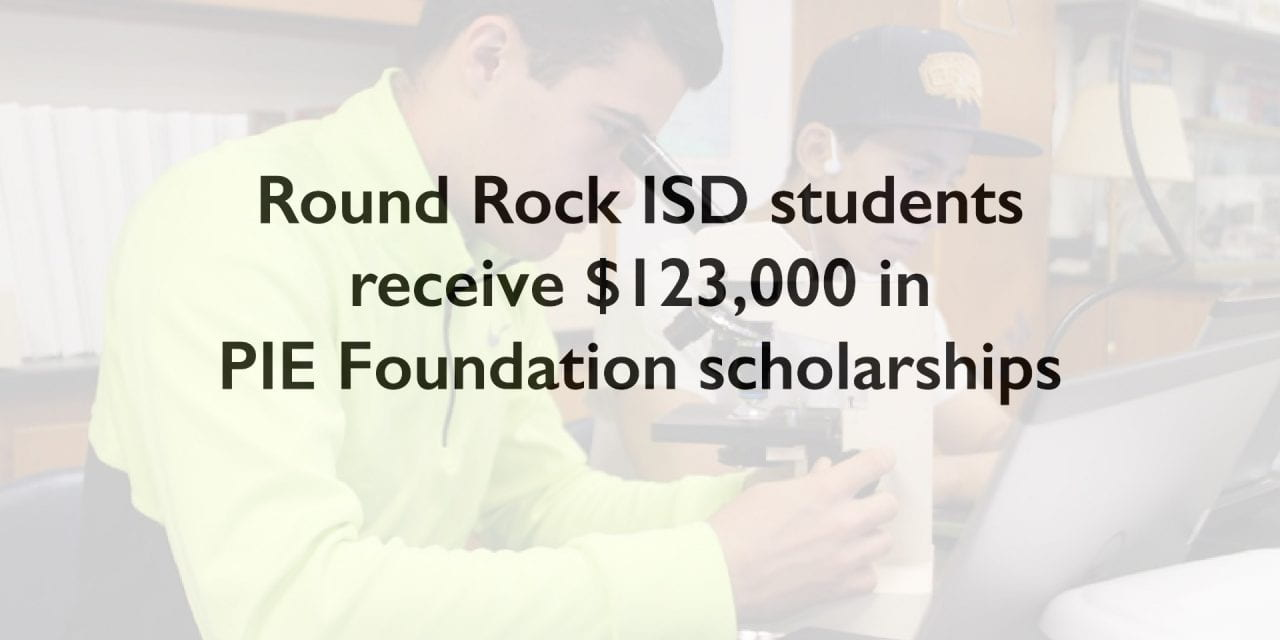 Round Rock ISD students receive $123,000 in PIE Foundation scholarships