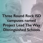 Three Round Rock ISD campuses named Project Lead The Way Distinguished Schools