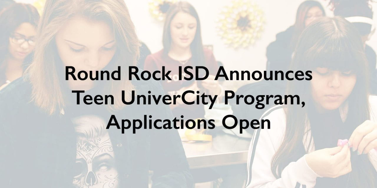 Round Rock ISD Announces Teen UniverCity Program, Applications Open