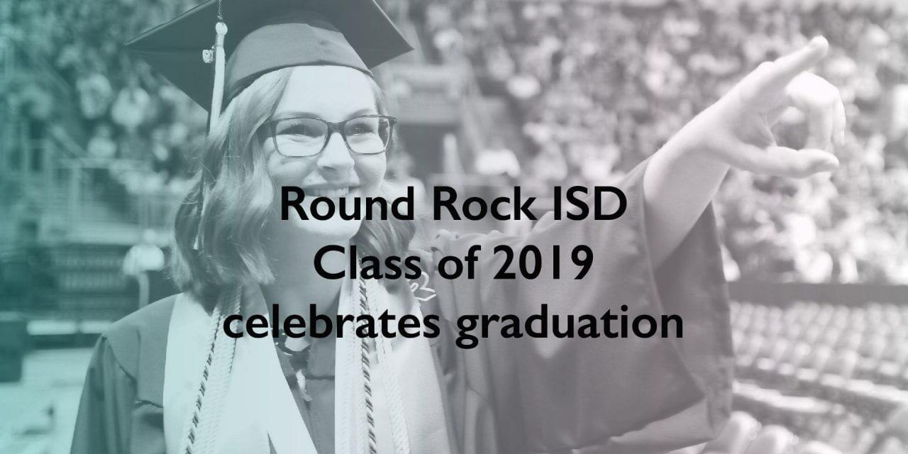 Round Rock ISD Class of 2019 celebrates graduation