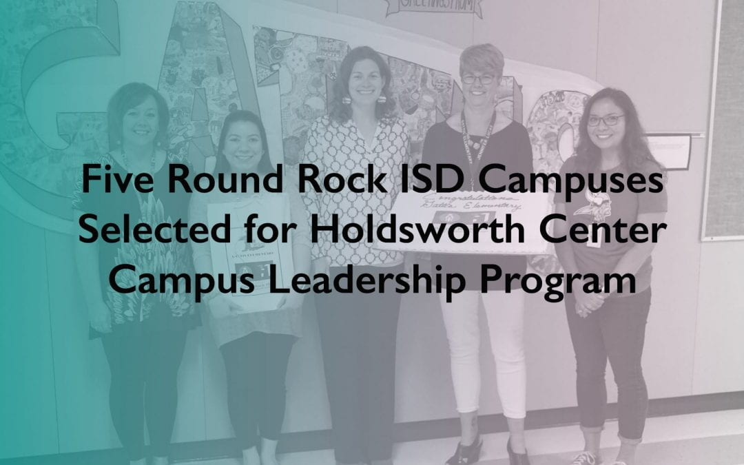 Five Round Rock ISD Campuses Selected for Second Cohort of Holdsworth Center Campus Leadership Program