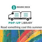 Round Rock ISD Pop-Up Library releases Summer schedule