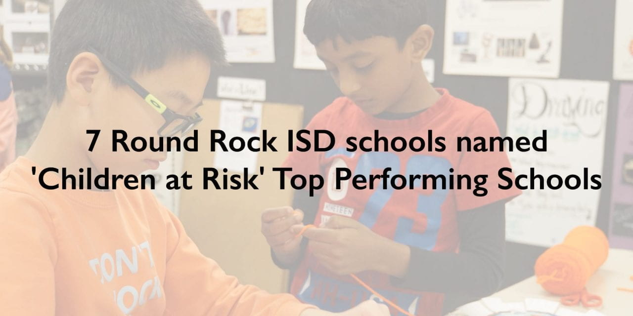7 Round Rock ISD schools named 2019 'Children at Risk' Top Performing Schools