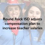 Round Rock ISD adjusts compensation plan to increase veteran teacher salaries