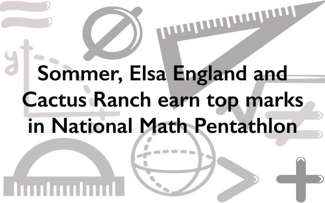 Sommer, Elsa England and Cactus Ranch earn top marks in National Math Pentathlon