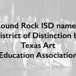 Round Rock ISD named District of Distinction by Texas Art Education Association
