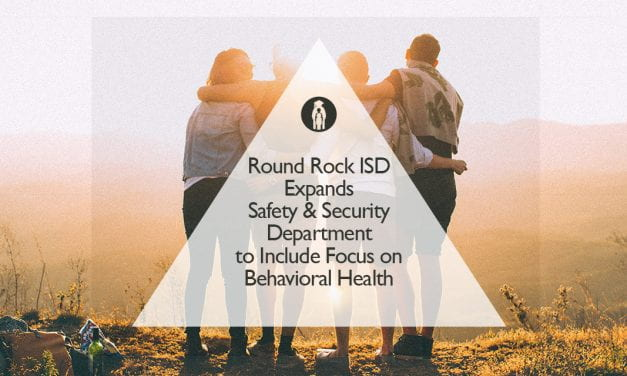 Round Rock ISD Expands Safety & Security Department to Include Focus on Behavioral Health
