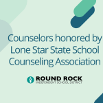 Round Rock ISD Counselors honored by Lone Star State School Counseling Association