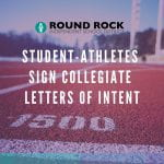 Round Rock ISD student-athletes sign collegiate letters of intent