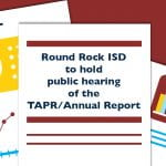 Round Rock ISD to hold a public hearing of the TAPR/Annual Report