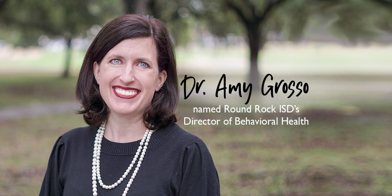 Dr. Amy Grosso named Round Rock ISD's Director of Behavioral Health