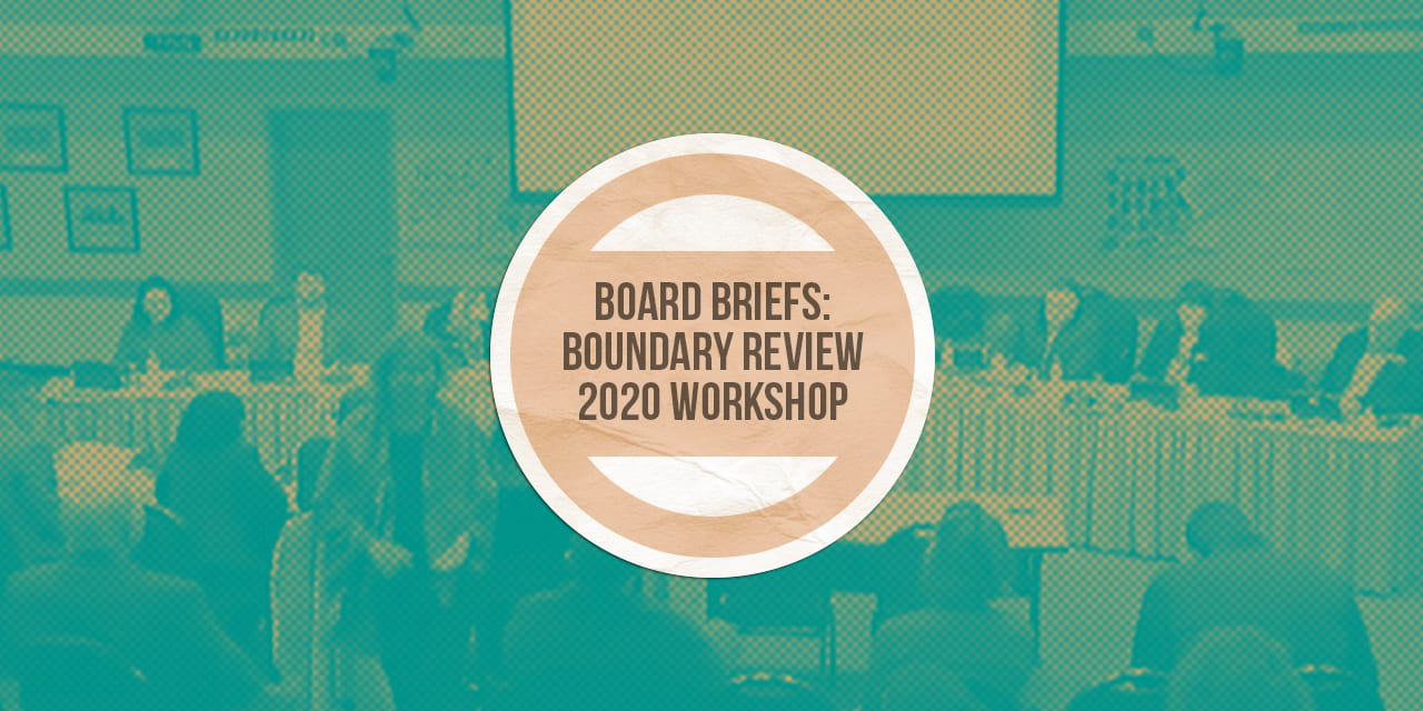 Board Briefs: Boundary Review 2020 Workshop