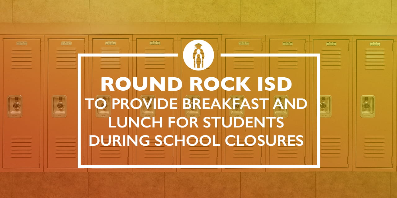 Round Rock ISD to Provide Breakfast and Lunch for Students During School Closures