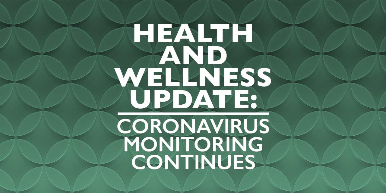 Health and Wellness Update: Coronavirus Monitoring Continues