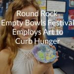 Round Rock Empty Bowls Festival Employs Art to Curb Hunger
