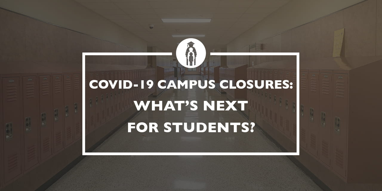 COVID-19 Campus Closures: What's Next for Students?