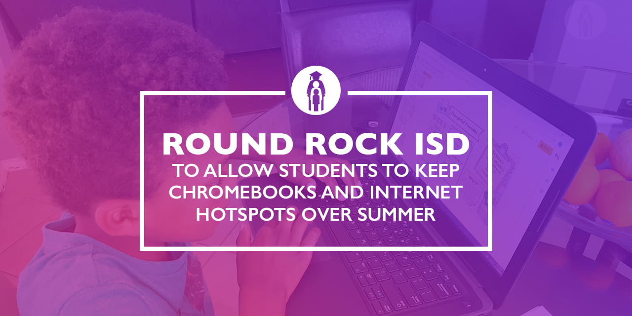 Round Rock ISD to allow students to keep Chromebooks and internet hotspots over summer