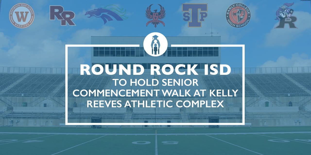 Round Rock ISD to hold Senior Commencement Walk at Kelly Reeves Athletic Complex