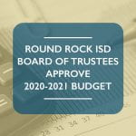Round Rock ISD Board of Trustees approve 2020-2021 budget
